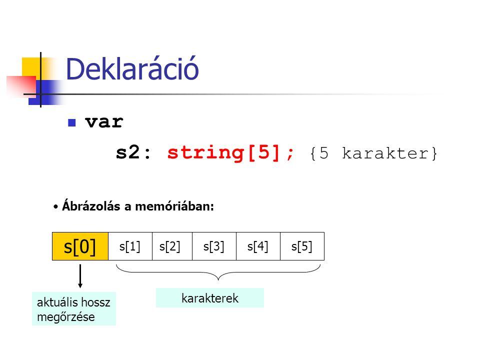 Deklaráció var s2: string[5]; {5 karakter} s[0]